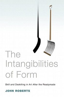 The Intangibilities of Form: Skill and Deskilling After the Readymade