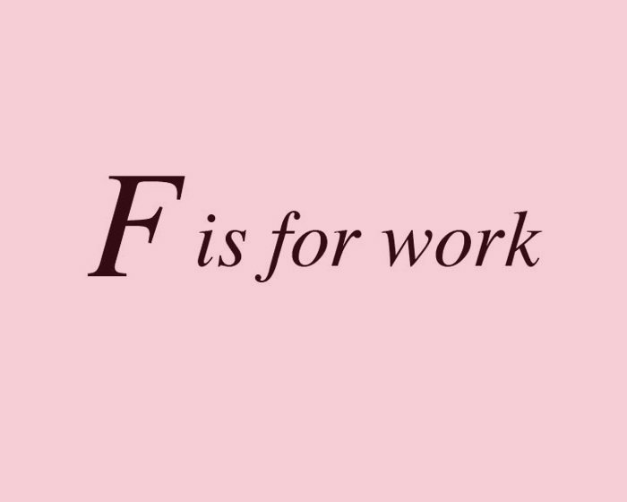 F is for work