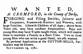 Arkwright's 1781 advert in the Derby Mercury is evidence of the Arkwright system in full operation, seeking children to work in the spinning mill (with career prospects) whilst their fathers would find work either as weavers or knitters or building/repairing machinery and equipment