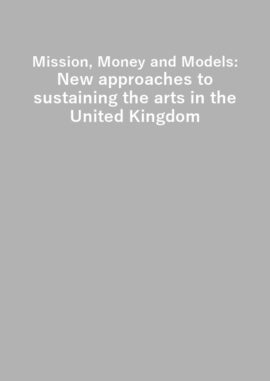 Mission Money and Models New approaches to sustaining the arts in the UK