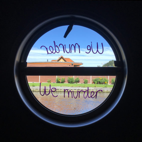 Porthole — We murder — Friday 11th August 2017 Uxbridge – Grand Union Canal – chalk marker pen on glass