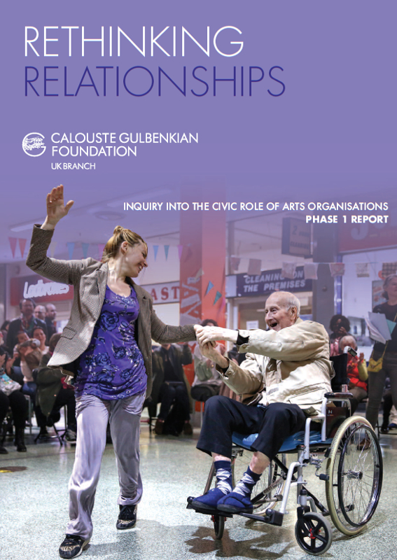 Rethinking relationships: The Calouste Gulbenkian Foundation inquiry into the civic role of arts organisations. Phase 1 report.