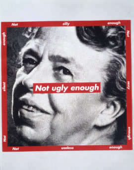 Barbara Kruger, Not ugly enough, 1997