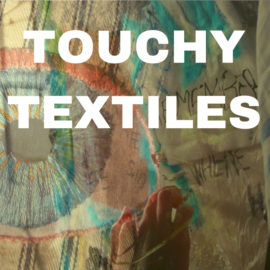 Touchy Textiles with Rosina Godwin and EK Gerdin-Miosga